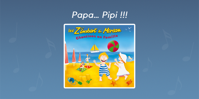 Paroles Papa… Pipi !!! - CD Chantines en famille