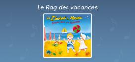 Paroles Le Rag des vacances - CD Chantines en famille